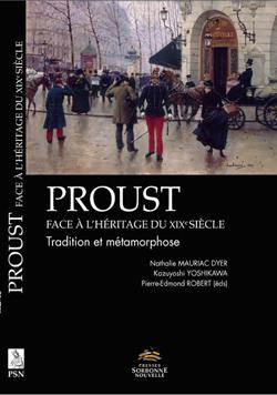 N. Mauriac Dyer et alii (dir.), Proust face à l'héritage du XIXe siècle. Tradition et métamorphose
