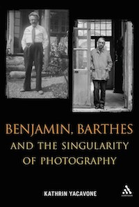Kathrin Yacavone, Benjamin, Barthes and the Singularity of Photography