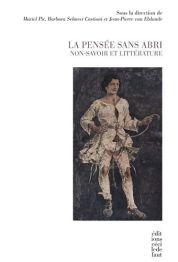 M. Pic (dir.), La Pensée sans abri. Non-savoir et littérature