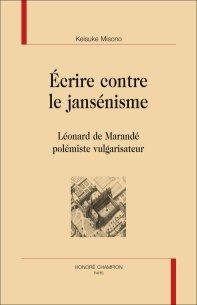 K. Misono, Écrire contre le jansénisme. Léonard de Marandé polémiste vulgarisateur