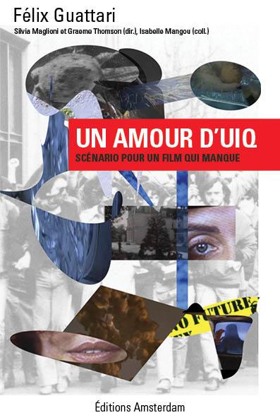F. Guattari, Un amour d'UIQ. Scénario pour un film qui manque (S. Maglioni & Gr. Thomson, éd.)