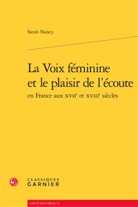 S. Nancy, La Voix féminine et le plaisir de l'écoute en France aux XVIIe et XVIIIe siècles