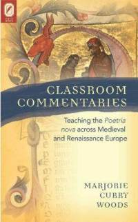 M. Curry Woods, Classroom Commentaries. Teaching the Poetria nova across Medieval and Renaissance Europe