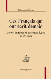 N. Vas-Deyres. Ces Français qui ont écrit demain. Utopie, anticipation et science-fiction au XXe siècle