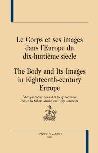 S. Arnaud & H. Jordheim (dir.), Le Corps et ses images dans l'Europe du dix-huitième siècle/The Body and Its Images in Eighteenth-century Europe