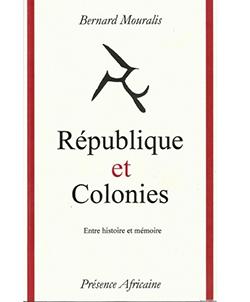B. Mouralis, République et colonies. Entre histoire et mémoire : la République française et l'Afrique
