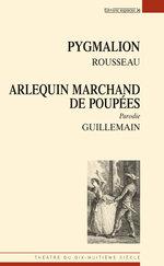 J.-J. Rousseau, Pygmalion suivi de: Ch.-J. Guillemain, Arlequin marchand de poupées ou le Pygmalion moderne (P. Beaucé, éd.)