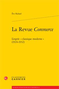 È. Rabaté, La Revue Commerce. L'esprit «classique moderne» (1924-1932)