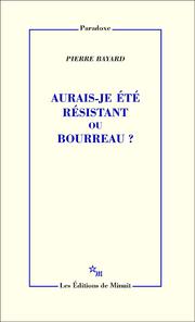 P. Bayard, Aurais-je été résistant ou bourreau ?