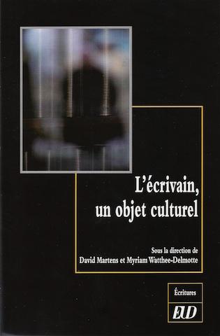L'écrivain, un objet culturel, s. dir. David Martens & Myriam Watthee-Delmotte