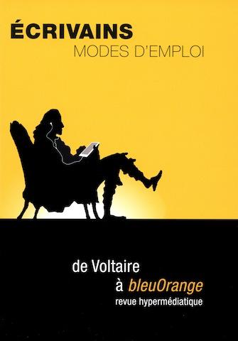 Écrivains : modes d'emploi. De Voltaire à bleuOrange, revue hypermédiatique, s. dir. Sofiane Laghouati, David Martens & Myriam Watthee-Delmotte