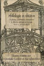 V. Lochert & Z. Schweitzer (dir.), Philologie et théâtre. Traduire, commenter, interpréter le théâtre antique en Europe (XV – XVIII siècle)