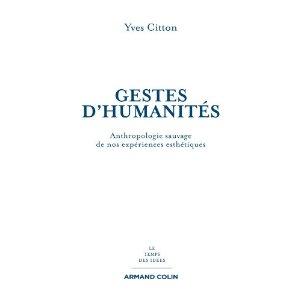 Y. Citton, Gestes d'humanités. Anthropologie sauvage de nos expériences esthétiques