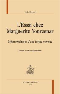 J. Hebert, L'Essai chez Marguerite Yourcenar. Métamorphoses d'une forme ouverte