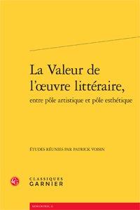 P. Voisin (dir.), La Valeur de l'oeuvre littéraire, entre pôle artistique et pôle esthétique
