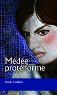 M. Carrière, Médée protéiforme