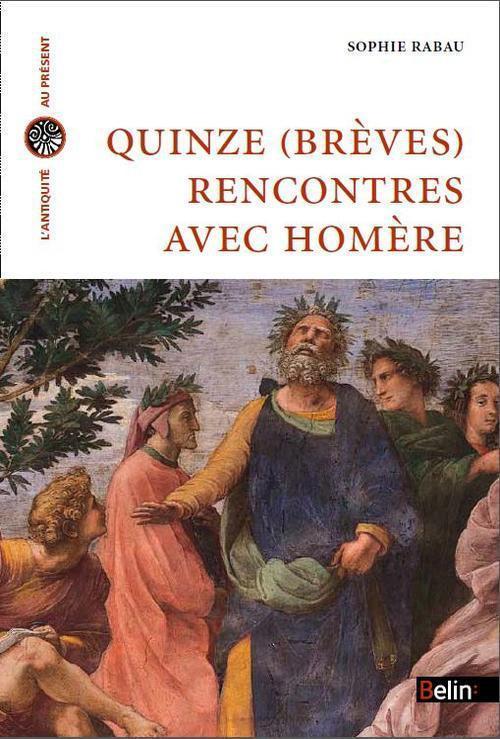 S. Rabau, Quinze (brèves) rencontres avec Homère
