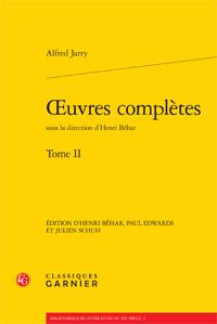 Jarry, Oeuvres complètes, tome II (H. Béhar et alii, éd.)