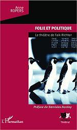 A. Ropers, Folie et politique - Le Théâtre de Falk Richter