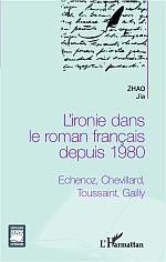 J. Zhao, L'Ironie dans le roman français depuis 1980 - Echenoz, Chevillard, Toussaint, Gailly