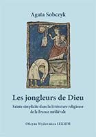 A. Sobczyk, Les jongleurs de Dieu. Sainte simplicité dans la littérature religieuse de la France médiévale