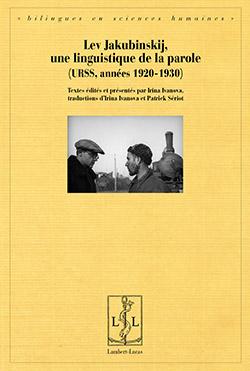 Lev Jakubinskij, une linguistique de la parole (I. Ivanova et P. Sériot, éd.)