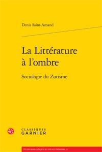 D. Saint-Amand, La Littérature à l'ombre - Sociologie du Zutisme