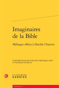 V. Gély & F. Lecercle (dir.), Imaginaires de la Bible. Mélanges offerts à Danièle Chauvin