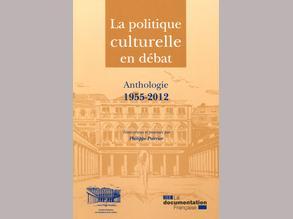 La politique culturelle en débat. Anthologie 1955-2012 (Ph. Poirrier éd.)