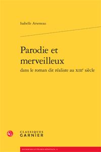 I. Arseneau, Parodie et merveilleux dans le roman dit réaliste au XIIIe siècle