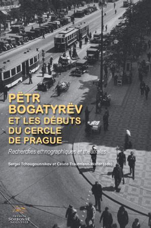 S. Tchougounnikov & C. Trautmann-Waller (dir.), Pëtr Bogatyrëv et les débuts du cercle de Prague