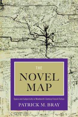 P. M. Bray, The Novel Map. Space and Subjectivity in Ninetheenth-Century French Fiction