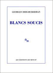 G. Didi-Huberman, Blancs soucis
