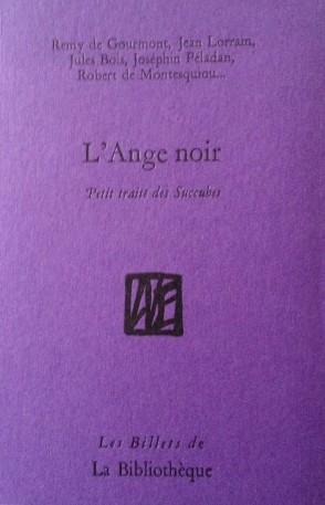 R. de Gourmont, J. Lorrain, J. Bois, J. Péladan, R. de Montesquiou, etc., L'Ange noir. Petit traité des succubes.