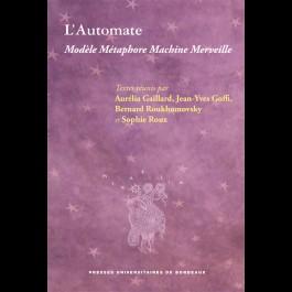 A. Gaillard,  J.-Y. Goffi, B. Roukhomovsky, S. Roux (dir.), L'Automate. Modèle métaphore, machine, merveille