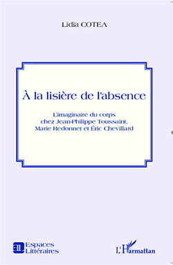 L. Cotea, À la lisière de l'absence. L'imaginaire du corps chez Jean-Philippe Toussaint, Marie Redonnet & Éric Chevillard