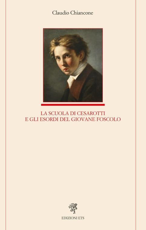 Cl. Chiancone, La scuola di Cesarotti e gli esordi del giovane Foscolo
