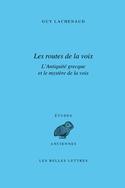 G. Lachenaud, Les Routes de la voix. L'Antiquité grecque et le mystère de la voix