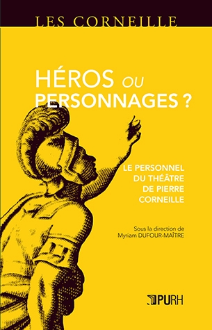 M. Dufour-Maître (dir.), Héros ou personnages ? - Le Personnel du théâtre de Pierre Corneille