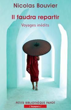 N. Bouvier,  Il faudra repartir - Voyages inédits