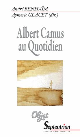 A. Benhaïm et A. Glacet (dir.), Albert Camus au quotidien