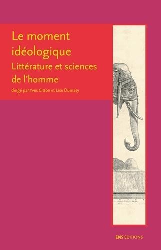 Y. Citton et L. Dumasy, Le Moment idéologique - Entre émergence de la littérature et constitution des sciences de l'homme