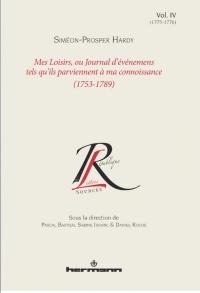 S.-P.  Hardy, Mes Loisirs, ou Journal d'événements tels qu'ils parviennent à ma connaissance (1753-1789), vol. 4