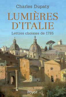 Ch. Dupaty, Lumières d'Italie - Lettres choisies de 1785