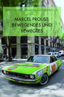 M. Chihaia & K. Münchberg (dir.), Marcel Proust: Bewegendes und Bewegtes