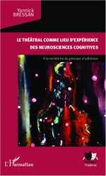 Y. Bressan, Le Théâtral comme lieu d'expérience des neurosciences cognitives - A la recherche du principe d'adhésion