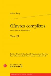 A. Jarry, Œuvres complètes, tome III (H. Béhar et alii, éd.)