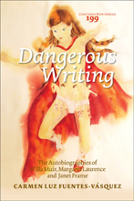 C.L. Fuentes-Vásquez, Dangerous Writing. The Autobiographies of Willa Muir, Margaret Laurence and Janet Frame