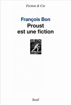 Fr. Bon, Proust est une fiction
