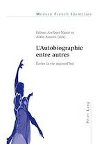 F. Arribert-Narce et A. Ausoni (dir.), L'autobiographie entre autres. Ecrire la vie aujourd'hui